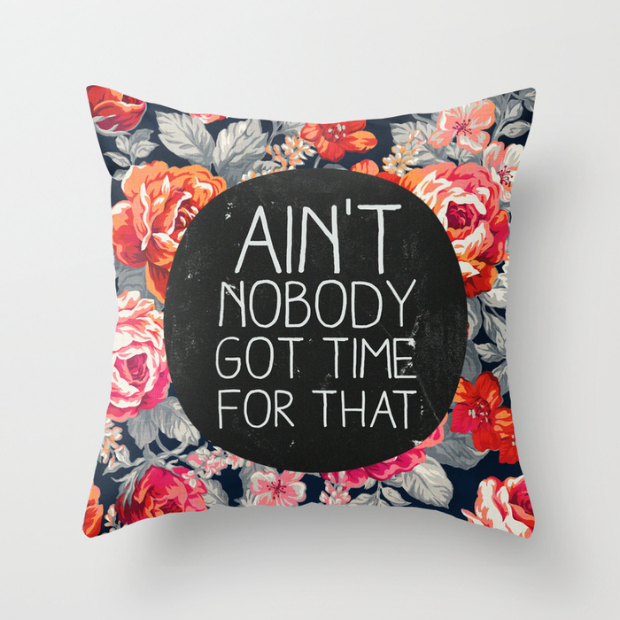 Society6★クッション★Ain't Nobody Got Time For That